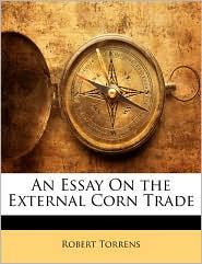 An Essay On The External Corn Trade