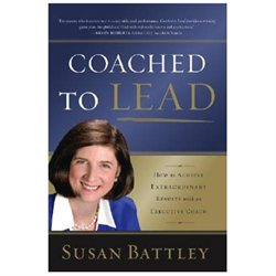 Coached to Lead: How to Achieve Extraordinary Results with an Executive Coach