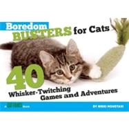 Boredom Busters for Cats : 40 Whisker-Twitching Games and Adventures