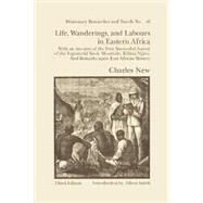 Life, Wanderings And Labours In Eastern Africa: With An Account Of The First Successful Ascent Of The Equatorial Snow Mountain, Kilima Njaro And Remarks Upon Ea