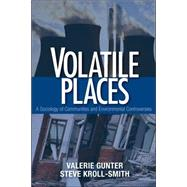 Volatile Places : A Sociology Of Communities And Environmental Controversies