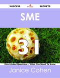 Sme 31 Success Secrets - 31 Most Asked Questions On Sme - What You Need To Know