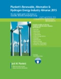 Plunkett's Renewable, Alternative & Hydrogen Energy Industry Almanac 2015: Renewable, Alternative & Hydrogen Energy Industry Market Research, Statistics, Trends