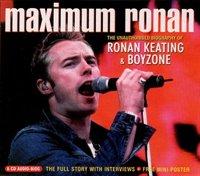 Maximum Ronan: The Unauthorised Biography Of Ronan Keating & Boyzone