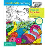 Zendoodle Coloring: Tropical Paradise Lush Escapes To Color And Display