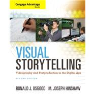 Cengage Advantage Books: Visual Storytelling Videography And Post Production In The Digital Age (with Premium Web Site Printed Access Card)