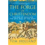 Forge of Christendom : The End of Days and the Epic Rise of the West