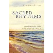 Sacred Rhythms: Spiritual Practices That Nourish Your Soul and Transform Your Life: Participant's Guide, Six Sessions