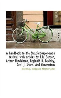 A Handbook To The Stratford-upon-avon Festival, With Articles By F.r. Benson, Arthur Hutchinson, Reg