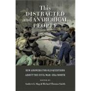 This Distracted and Anarchical People : New Answers for Old Questions about the Civil War-Era North