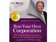 Run Your Own Corporation Rich Dad Advisors Unabridged Binding: CD/Spoken Word Publisher: Hachette Audio Publish Date: 2013/05/28 Synopsis: Follows three teams of entrepreneurs through the ups and downs of their first five years in business