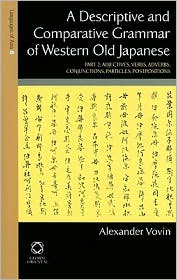 A Descriptive and Comparative Grammar of Western Old Japanese: Part 2: Adjectives, Verbs, Conjunctions, Particles, Postpositions, Indexes