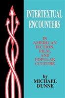 Intertextual Encounters In American Fiction, Film, And Popular Culture: Film, And Popular Culture