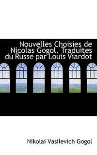 Nouvelles Choisies De Nicolas Gogol. Traduites Du Russe Par Louis Viardot