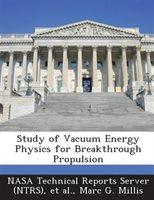 Study Of Vacuum Energy Physics For Breakthrough Propulsion