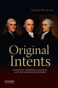 Lucid and concise, Original Intents: Hamilton, Jefferson, Madison, and the American Founding fully explains the political, economic, and constitutional ideas of Alexander Hamilton, Thomas Jefferson, and James Madison as their thinking developed from the American Revolution through the early 1790s