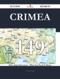 Crimea 149 Success Secrets - 149 Most Asked Questions On Crimea - What You Need To Know