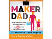 """Maker Dad Binding: Paperback Publisher: Houghton Mifflin Harcourt Publish Date: 2014/05/06 Synopsis: """"As the editor in chief of MAKE magazine, Mark Frauenfelder has spent years combing through DIY books, but he's never been able to find one with geeky projects he can share with his two daughters"""