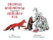 Brownie Groundhog and the February Fox Publisher: Sterling Pub Co Inc Publish Date: 1/4/2011 Language: ENGLISH Pages: 24 Weight: 1.49 ISBN-13: 9781402743368 Dewey: [E]