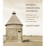 Kitchens, Smokehouses, and Privies: Outbuildings and the Architecture of Daily Life in the Eighteenth-century Mid-atlantic
