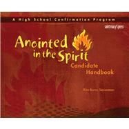Anointed in the Spirit Candidate Handbook (HS) : A High School Confirmation Program