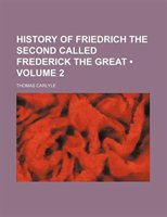 History Of Friedrich The Second Called Frederick The Great (volume 2)
