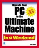 Upgrade Your Pc To The Ultimate Machine In A Weekend