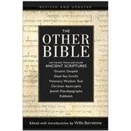 The Other Bible: Jewish Pseudepigrapha, Christian Apocrypha, Gnostic Scriptures, Kabbalah, Dead Sea Scrolls