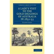 A Lady's Visit to the Gold Diggings of Australia in 1852 - 53