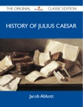 History Of Julius Caesar - The Original Classic Edition