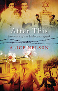 Sydney Morning Herald Best Young Australian Novelist Alice Nelson provides the introductory essay for After This, a powerful collection of narratives by fourteen Holocaust survivors