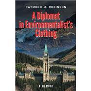 A Diplomat In Environmentalist's Clothing: A Memoir