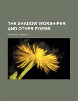 The Shadow Worshiper And Other Poems