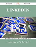 Linkedin 183 Success Secrets - 183 Most Asked Questions On Linkedin - What You Need To Know