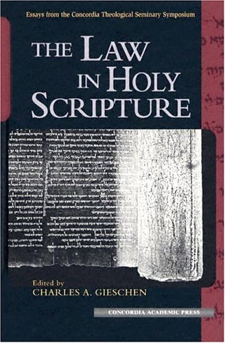 The Law in Holy Scripture: Essays from the Concordia Theological Seminary Symposium On Exegetical Theology