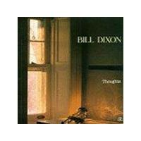 Bill Dixon - Thoughts