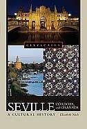 Seville, Cordoba, And Granada: A Cultural History