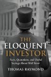 The Eloquent Investor: Facts, Quotations, and Useful Sayings About Wall Street