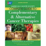 Complementary and Alternative Cancer Methods : The Essential Guide for You and Your Doctor