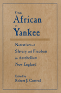 An anthology of five of the best autobiographical narratives detailing black life in New England in the late eighteenth and nineteenth centuries