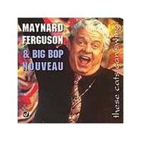 Maynard Ferguson & Big Bop Nouveau - These Cats Can Swing (Music CD)