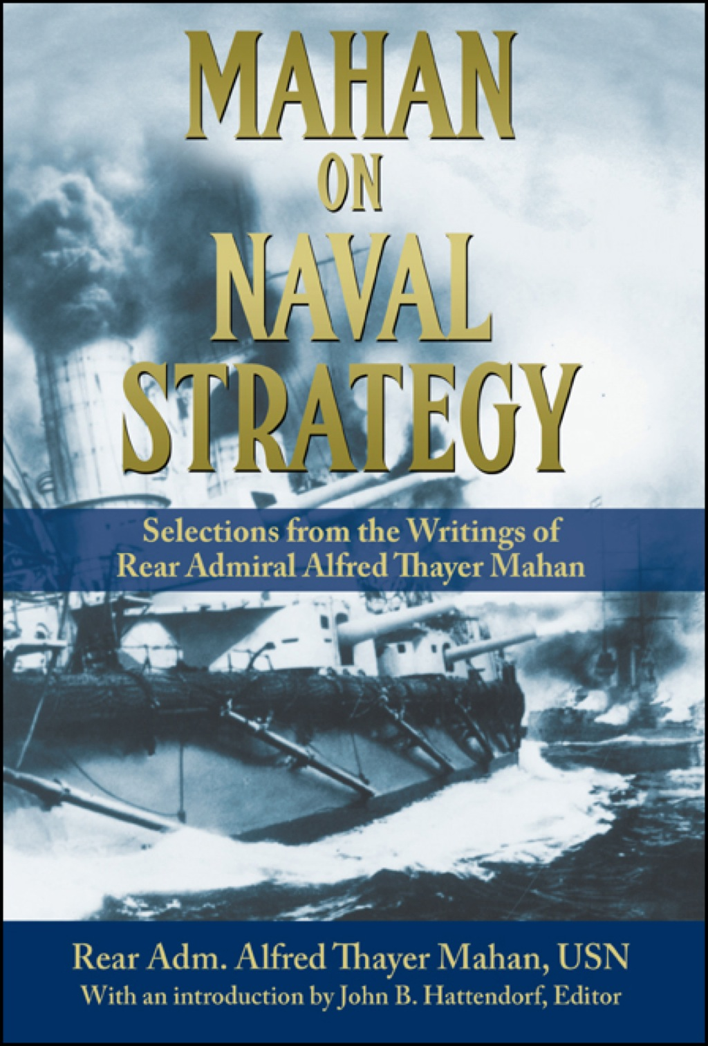 Mahan On Naval Strategy: Selections From The Writings Of Rear Admiral Alfred Thayer Mahan (ebook)