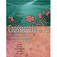 Crossroads on the Journey : Pursuing a Lifetime Commitment and Transformation