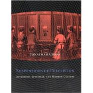 Suspensions of Perception : Attention, Spectacle and Modern Culture