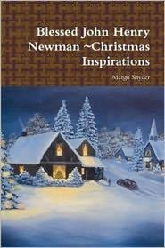 Blessed John Henry Newman ~Christmas Inspirations
