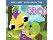 Coco Alphabet Aliens Adventures Binding: Paperback Publisher: Alphabet Aliens Llc Publish Date: 2013/04/30 Language: ENGLISH Dimensions: 6.00 x 6.00 x 0.25 Weight: 0.10 ISBN-13: 9780989017527 Book Type: EASY FICTION