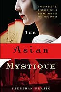 The Asian Mystique: Dragon Ladies, Geisha Girls, And Our Fantasies Of The Exotic Orient