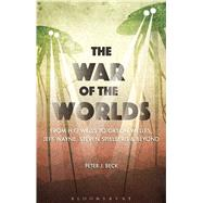 The War Of The Worlds From H. G. Wells To Orson Welles, Jeff Wayne, Steven Spielberg And Beyond