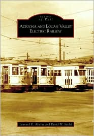 Altoona and Logan Valley Railway, Pennsylvania (Images of Rail Series)