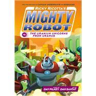 Ricky Ricotta's Mighty Robot Vs. The Uranium Unicorns From Uranus (ricky Ricotta's Mighty Robot #7)